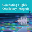 Computing Highly Oscillatory Integrals